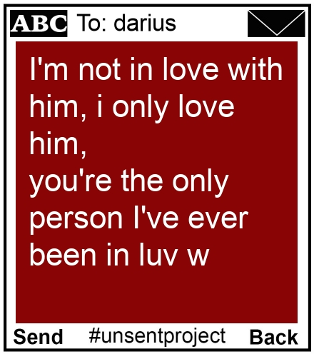 To: darius - I'm not in love with him, i only love him,  you're the only person I've ever been in luv w