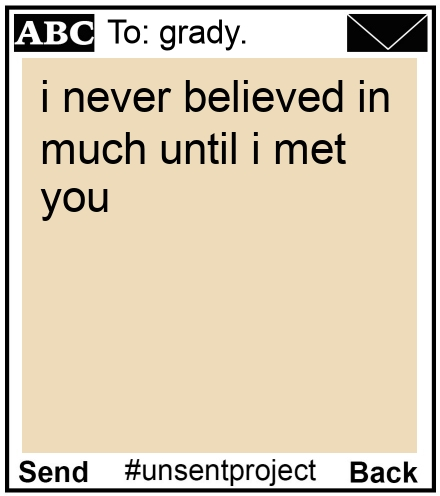 To: grady. - i never believed in much until i met you