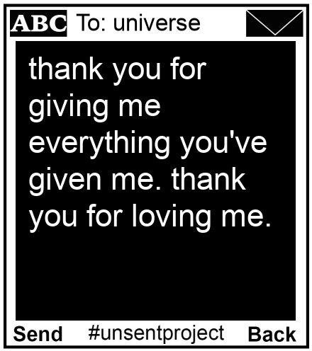 To: universe - thank you for giving me everything you've given me. thank you for loving me.