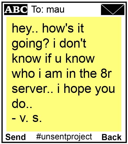 To: mau - hey.. how's it going? i don't know if u know who i am in the 8r server.. i hope you do.. - v. s.