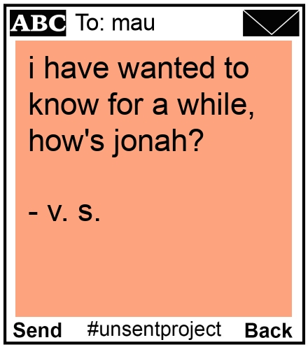 To: mau - i have wanted to know for a while, how's jonah?   - v. s.