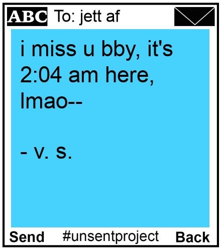 To: jett af - i miss u bby, it's 2:04 am here, lmao--  - v. s.