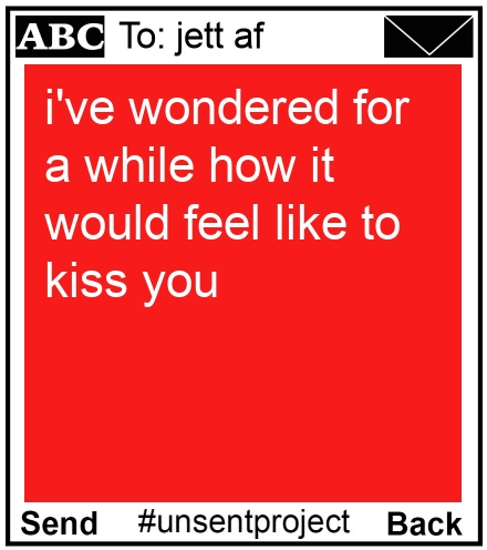 To: jett af - i've wondered for a while how it would feel like to kiss you