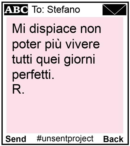 To: Stefano - Mi dispiace non poter più vivere tutti quei giorni perfetti. R.