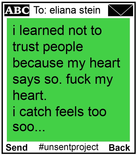 To: eliana stein - i learned not to trust people because my heart says so. fuck my heart. i catch feels too soon.  - v