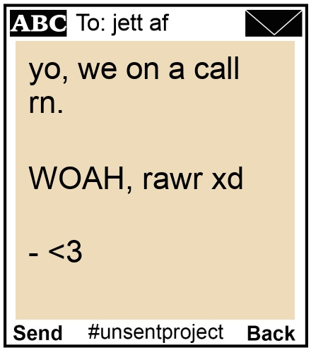 To: jett af - yo, we on a call rn.  WOAH, rawr xd  - <3