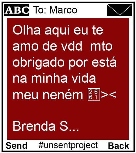 To: Marco - Olha aqui eu te amo de vdd  mto obrigado por está na minha vida meu neném ♡><  Brenda S...