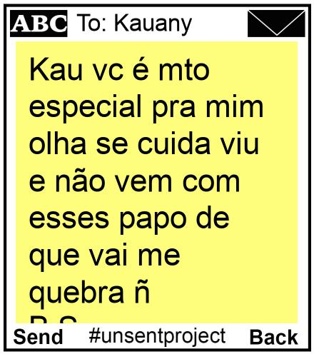 To: Kauany - Kau vc é mto especial pra mim olha se cuida viu e não vem com esses papo de que vai me quebra ñ B.S