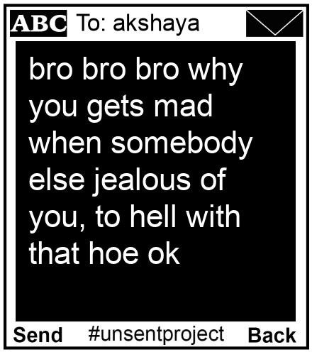 To: akshaya - bro bro bro why you gets mad when somebody else jealous of you, to hell with that hoe ok