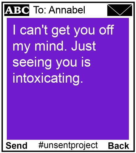To: Annabel - I can't get you off my mind. Just seeing you is intoxicating.