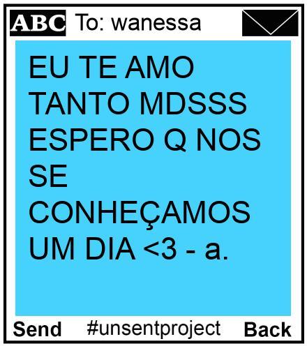 To: wanessa - EU TE AMO TANTO MDSSS ESPERO Q NOS SE CONHEÇAMOS UM DIA <3 - a.