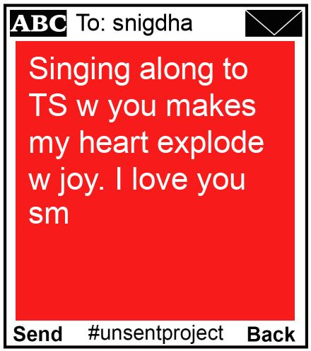 To: snigdha - Singing along to TS w you makes my heart explode w joy. I love you sm